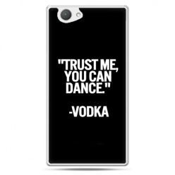 Xperia Z1 compact etui Trust me you can dance-vodka