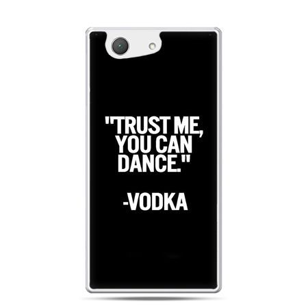 Xperia Z4 compact etui Trust me you can dance-vodka