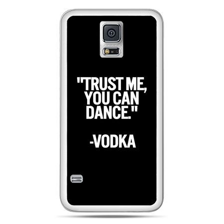 Galaxy S5 Neo etui Trust me you can dance-vodka