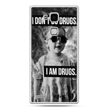 Etui na Huawei Mate 7 I don`t do drugs I am drugs