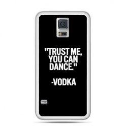 Etui na Galaxy S5 Trust me you can dance-vodka