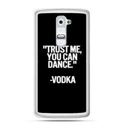 Etui na telefon LG G2 Trust me you can dance-vodka