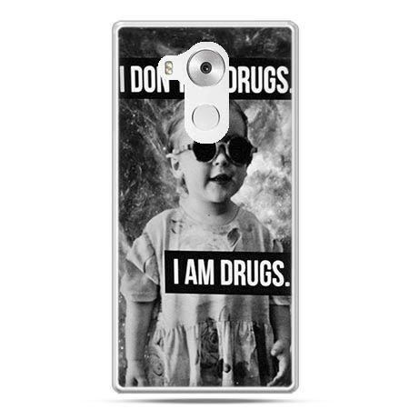 Etui na telefon Huawei Mate 8 I don`t do drugs I am drugs