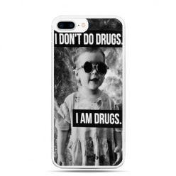 Etui na telefon iPhone 7 Plus - I don`t do drugs I am drugs