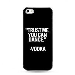 Etui na telefon trust me you can dance - Vodka